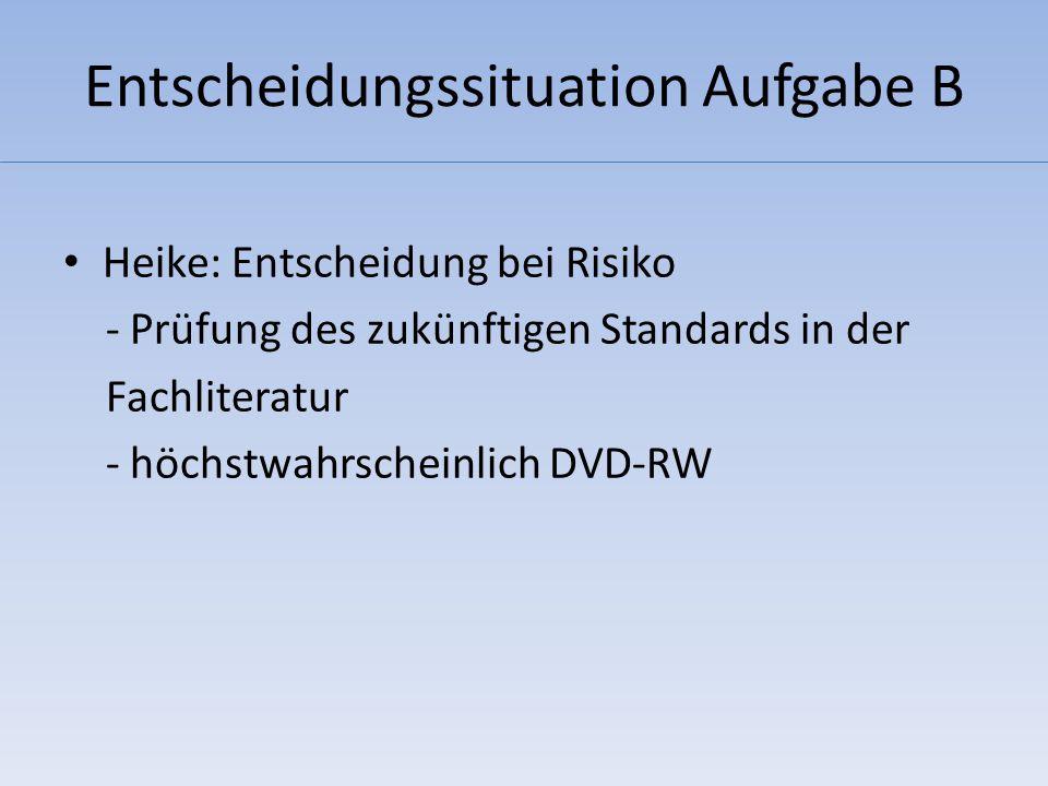 Entscheidungssituation Aufgabe B Torben: Entscheidung bei Sicherheit - Befragt zuverlässige Quellen hinsichtlich des Standards - Unternehmen einigen sich auf DVD-RAM