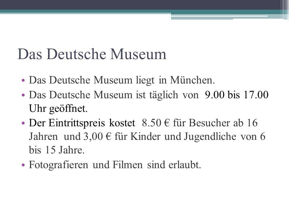 Das Deutsche Museum Das Deutsche Museum liegt in München.