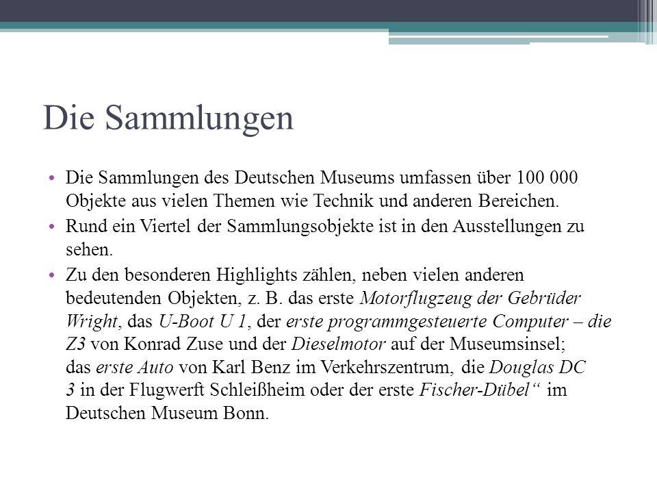 Die Sammlungen Die Sammlungen des Deutschen Museums umfassen über 100 000 Objekte aus vielen Themen wie Technik und anderen Bereichen.