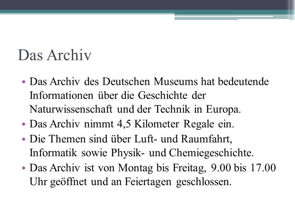 Das Archiv Das Archiv des Deutschen Museums hat bedeutende Informationen über die Geschichte der Naturwissenschaft und der Technik in Europa.