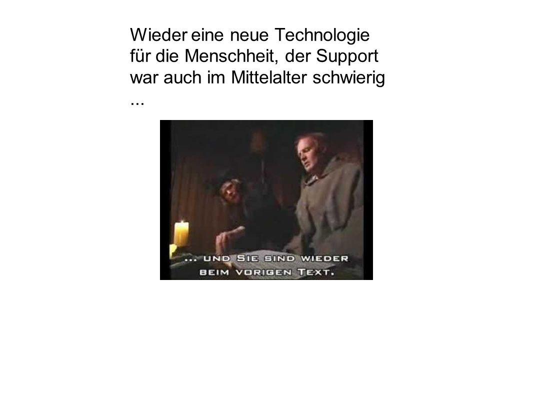 Wieder eine neue Technologie für die Menschheit, der Support war auch im Mittelalter schwierig...