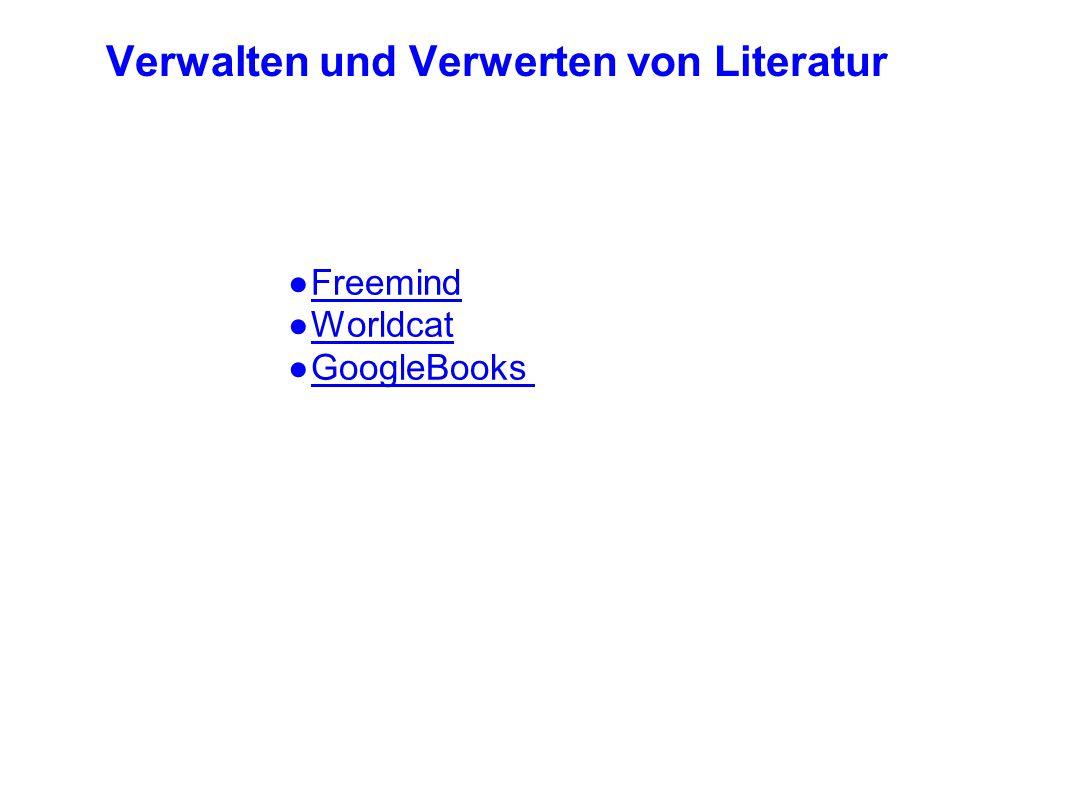 Verwalten und Verwerten von Literatur ● Freemind Freemind ● Worldcat Worldcat ● GoogleBooks GoogleBooks