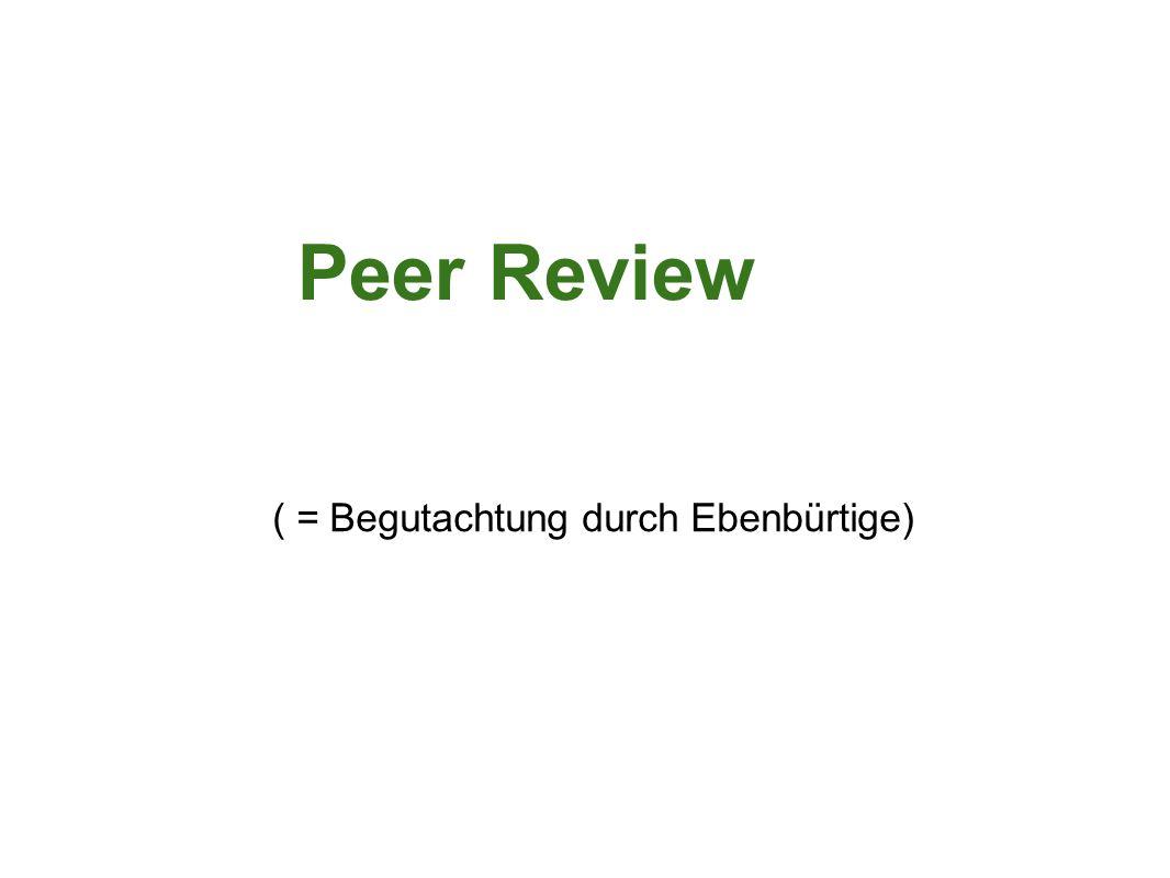 Peer Review ( = Begutachtung durch Ebenbürtige)