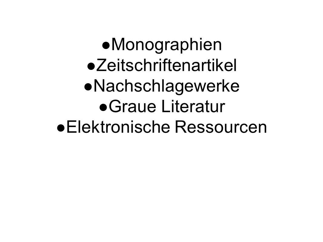 ● Monographien ● Zeitschriftenartikel ● Nachschlagewerke ● Graue Literatur ● Elektronische Ressourcen