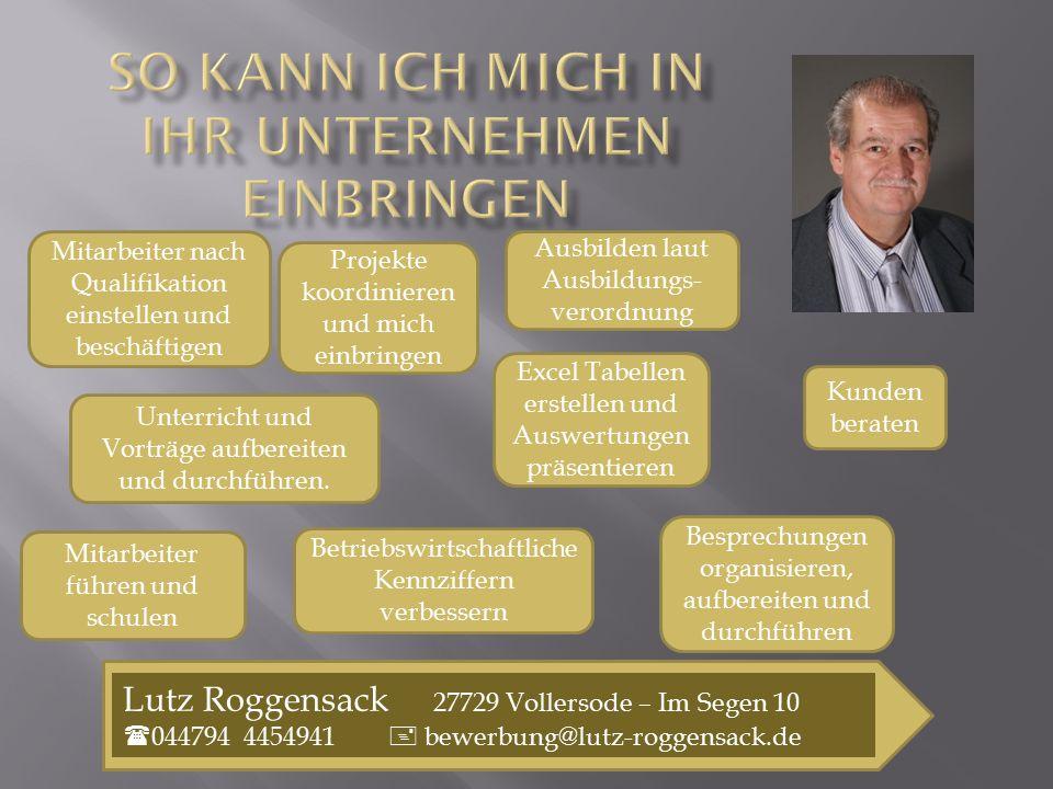 Lutz Roggensack 27729 Vollersode – Im Segen 10  044794 4454941  bewerbung@lutz-roggensack.de Mitarbeiter führen und schulen Mitarbeiter nach Qualifi