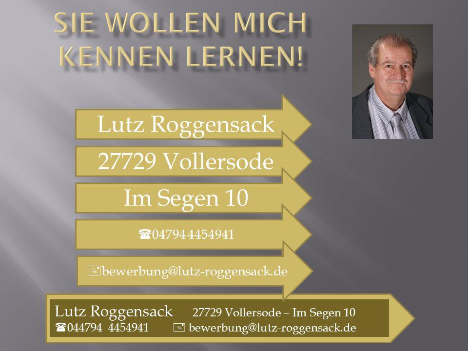Lutz Roggensack 27729 Vollersode – Im Segen 10  044794 4454941  bewerbung@lutz-roggensack.de Lutz Roggensack 27729 Vollersode Im Segen 10  04794 44