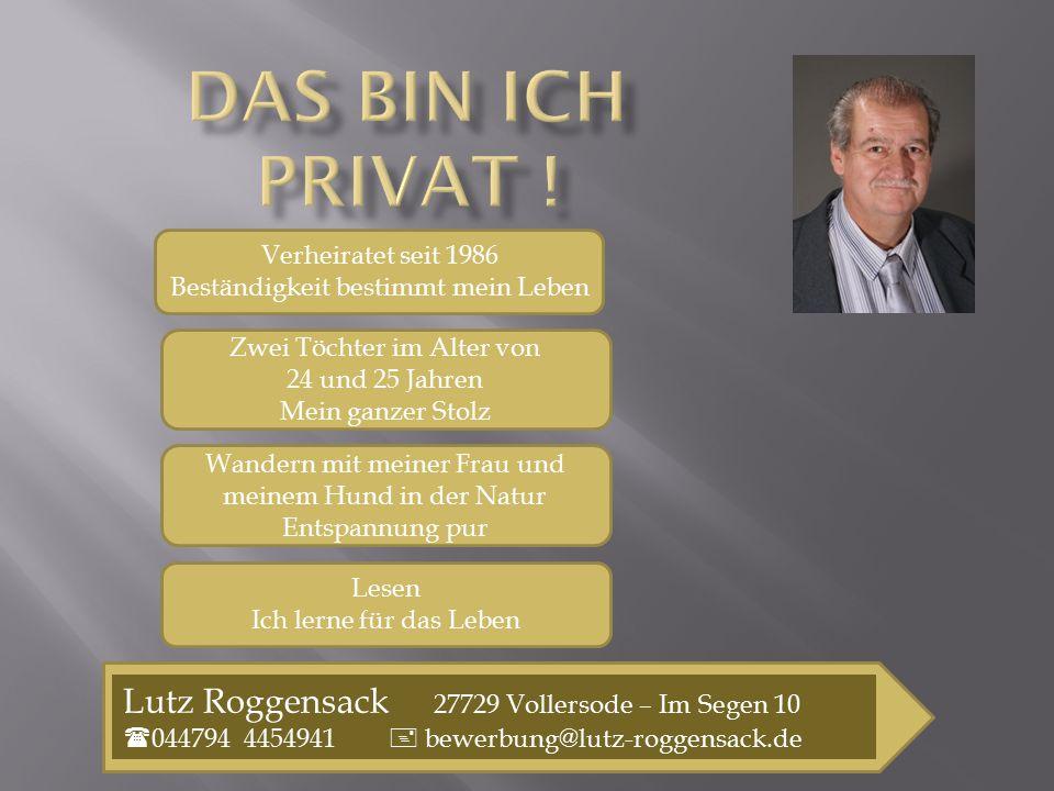 Lutz Roggensack 27729 Vollersode – Im Segen 10  044794 4454941  bewerbung@lutz-roggensack.de Verheiratet seit 1986 Beständigkeit bestimmt mein Leben