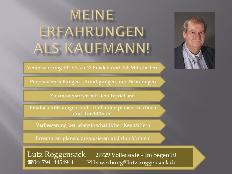 Lutz Roggensack 27729 Vollersode – Im Segen 10  044794 4454941  bewerbung@lutz-roggensack.de Verantwortung für bis zu 47 Filialen und 450 Mitarbeite