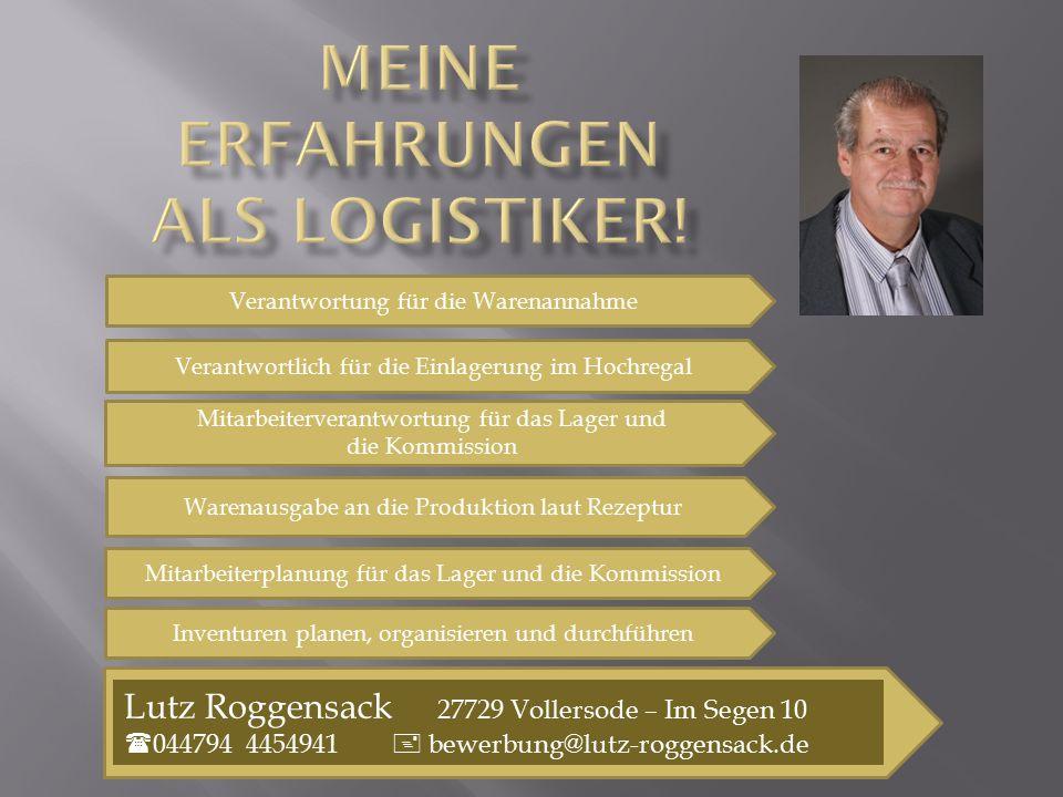 Lutz Roggensack 27729 Vollersode – Im Segen 10  044794 4454941  bewerbung@lutz-roggensack.de Verantwortung für die Warenannahme Mitarbeiterverantwor