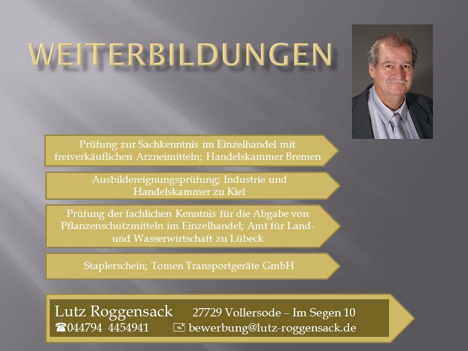 Lutz Roggensack 27729 Vollersode – Im Segen 10  044794 4454941  bewerbung@lutz-roggensack.de Prüfung zur Sachkenntnis im Einzelhandel mit freiverkäu