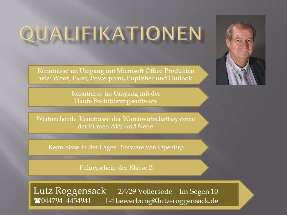 Lutz Roggensack 27729 Vollersode – Im Segen 10  044794 4454941  bewerbung@lutz-roggensack.de Kenntnisse im Umgang mit Microsoft Office Produkten wie