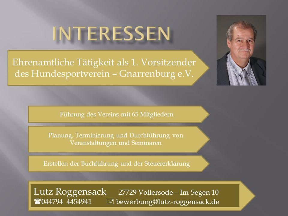 Lutz Roggensack 27729 Vollersode – Im Segen 10  044794 4454941  bewerbung@lutz-roggensack.de Ehrenamtliche Tätigkeit als 1. Vorsitzender des Hundesp