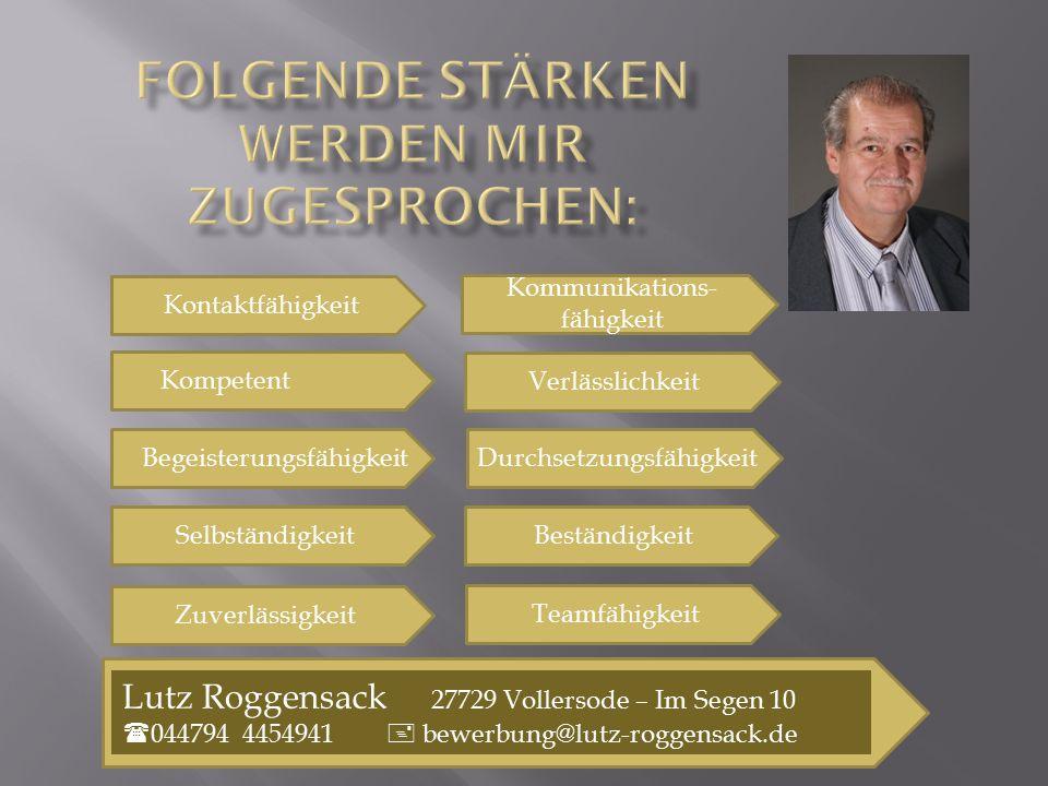 Lutz Roggensack 27729 Vollersode – Im Segen 10  044794 4454941  bewerbung@lutz-roggensack.de Kontaktfähigkeit Begeisterungsfähigkeit Zuverlässigkeit