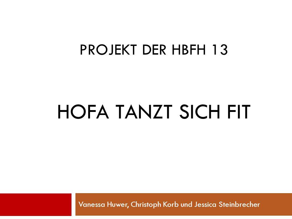 PROJEKT DER HBFH 13 HOFA TANZT SICH FIT Vanessa Huwer, Christoph Korb und Jessica Steinbrecher