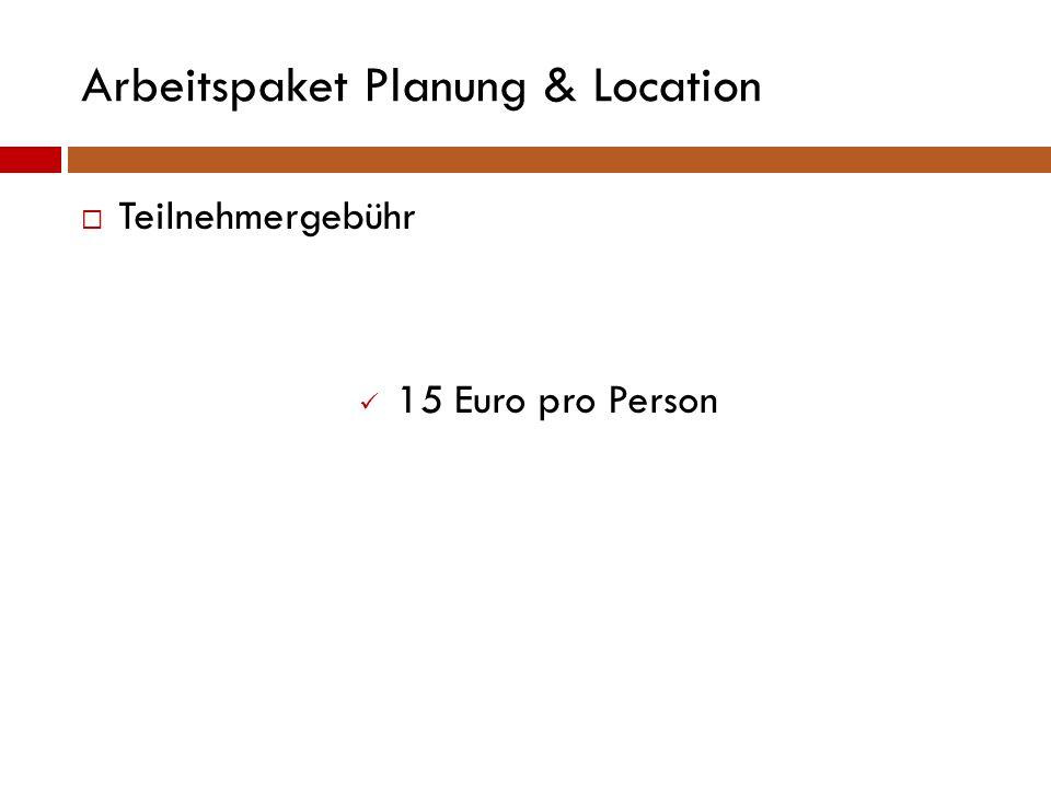 Arbeitspaket Planung & Location  Teilnehmergebühr 15 Euro pro Person
