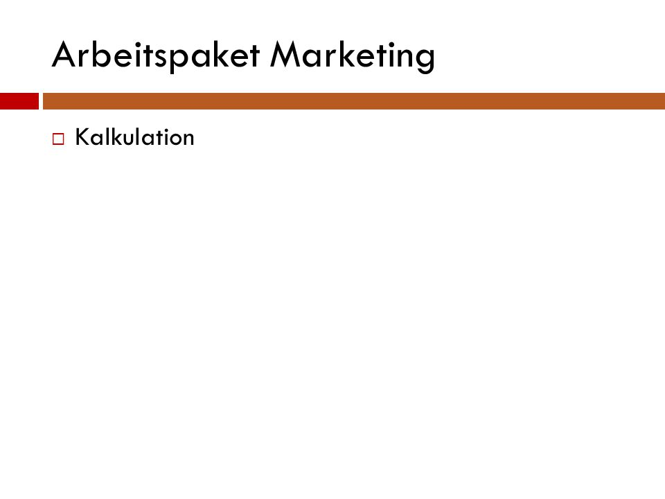 Arbeitspaket Marketing  Kalkulation
