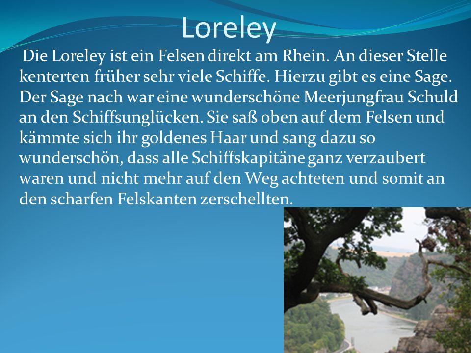 Loreley Die Loreley ist ein Felsen direkt am Rhein.
