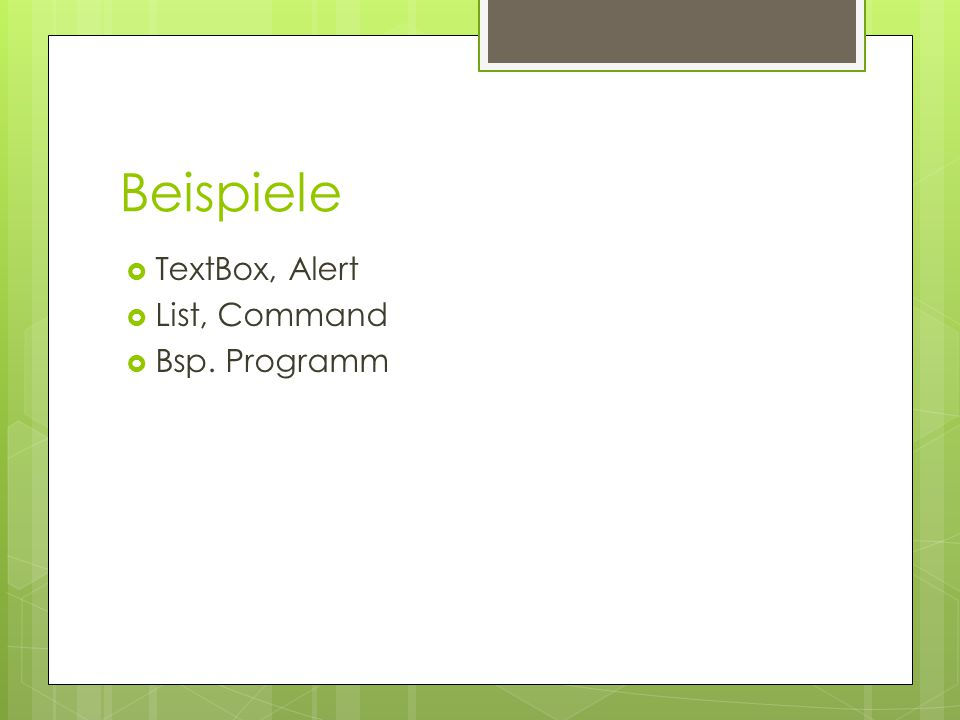 Beispiele  TextBox, Alert  List, Command  Bsp. Programm