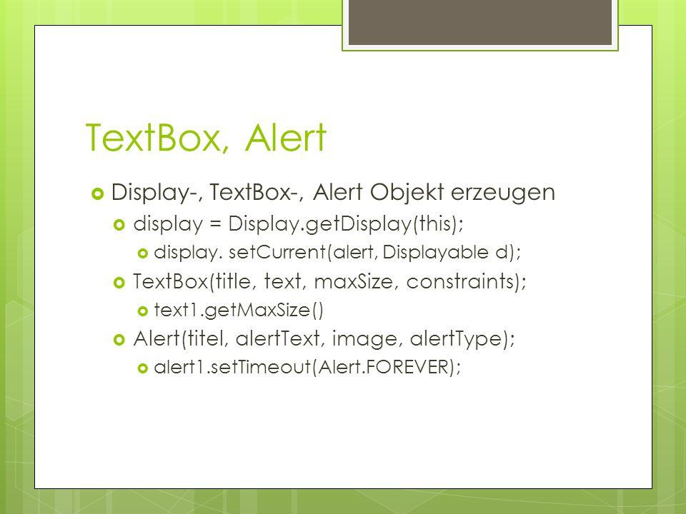 TextBox, Alert  Display-, TextBox-, Alert Objekt erzeugen  display = Display.getDisplay(this);  display.