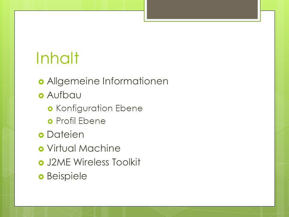 Inhalt  Allgemeine Informationen  Aufbau  Konfiguration Ebene  Profil Ebene  Dateien  Virtual Machine  J2ME Wireless Toolkit  Beispiele