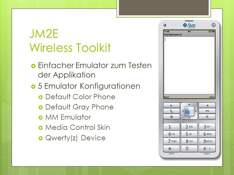 JM2E Wireless Toolkit  Einfacher Emulator zum Testen der Applikation  5 Emulator Konfigurationen  Default Color Phone  Default Gray Phone  MM Emulator  Media Control Skin  Qwerty(z) Device
