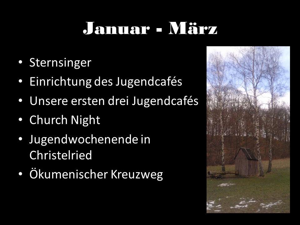Januar - März Sternsinger Einrichtung des Jugendcafés Unsere ersten drei Jugendcafés Church Night Jugendwochenende in Christelried Ökumenischer Kreuzweg