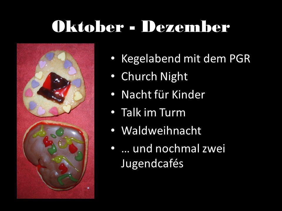 Oktober - Dezember Kegelabend mit dem PGR Church Night Nacht für Kinder Talk im Turm Waldweihnacht … und nochmal zwei Jugendcafés