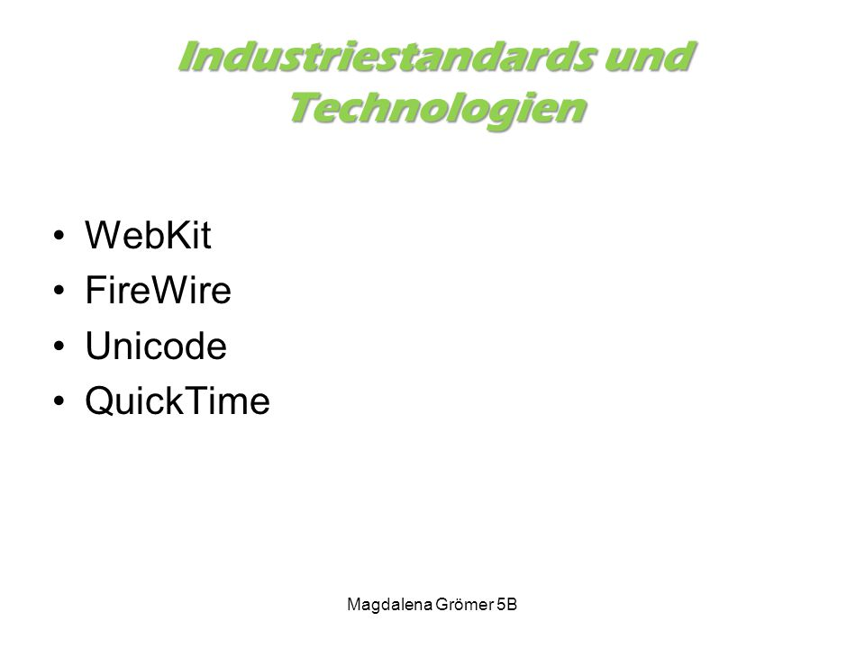 Industriestandards und Technologien WebKit FireWire Unicode QuickTime Magdalena Grömer 5B