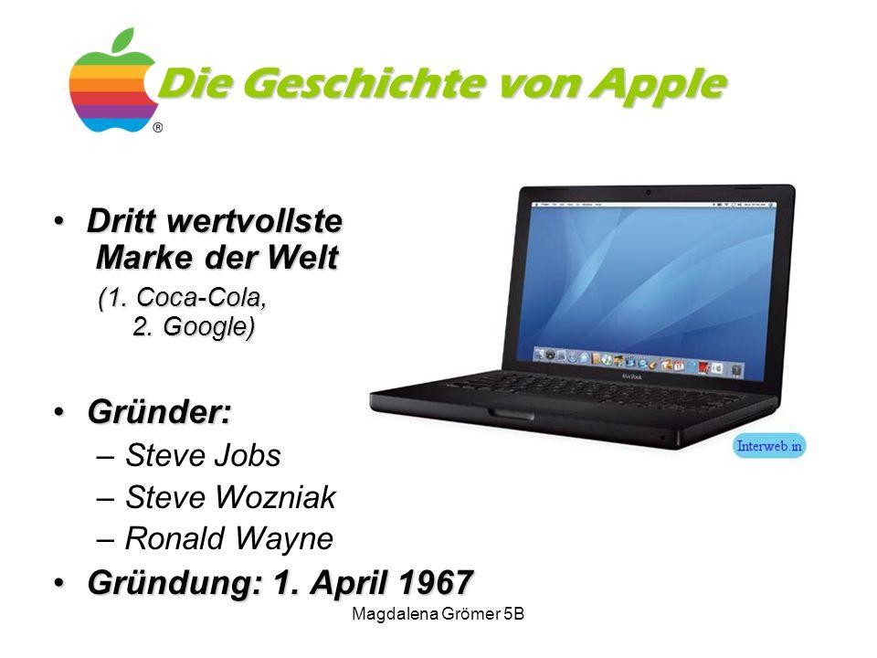 Die Geschichte von Apple Dritt wertvollste Marke der WeltDritt wertvollste Marke der Welt (1. Coca-Cola, 2. Google) Gründer:Gründer: –Steve Jobs –Stev