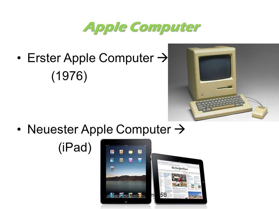 Apple Computer Erster Apple Computer  (1976) Neuester Apple Computer  (iPad) Magdalena Grömer 5B