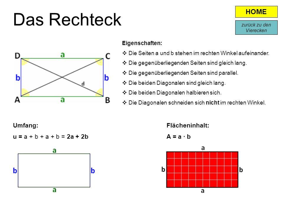 Das Rechteck Eigenschaften:  Die Seiten a und b stehen im rechten Winkel aufeinander.  Die gegenüberliegenden Seiten sind gleich lang.  Die gegenüb