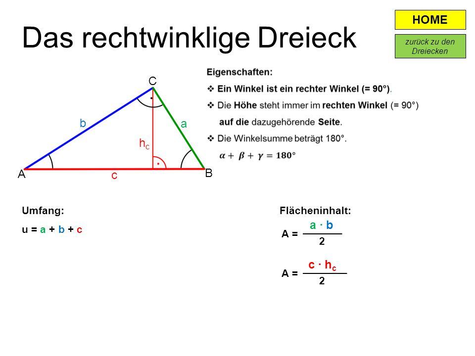 HOME Flächeninhalt: a · b A = 2 Das rechtwinklige Dreieck A B c a b hchc C c · h c A = 2 Umfang: u = a + b + c zurück zu den Dreiecken