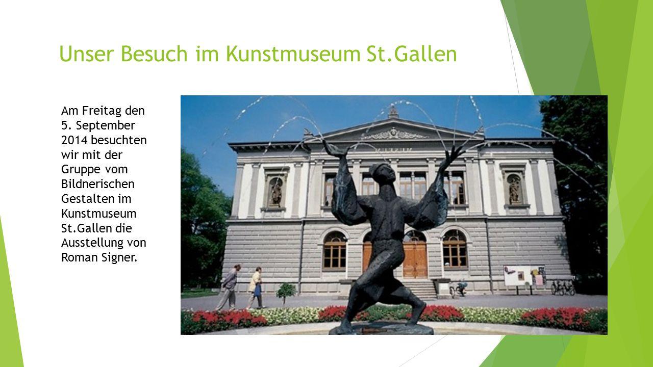 Unser Besuch im Kunstmuseum St.Gallen Am Freitag den 5. September 2014 besuchten wir mit der Gruppe vom Bildnerischen Gestalten im Kunstmuseum St.Gall