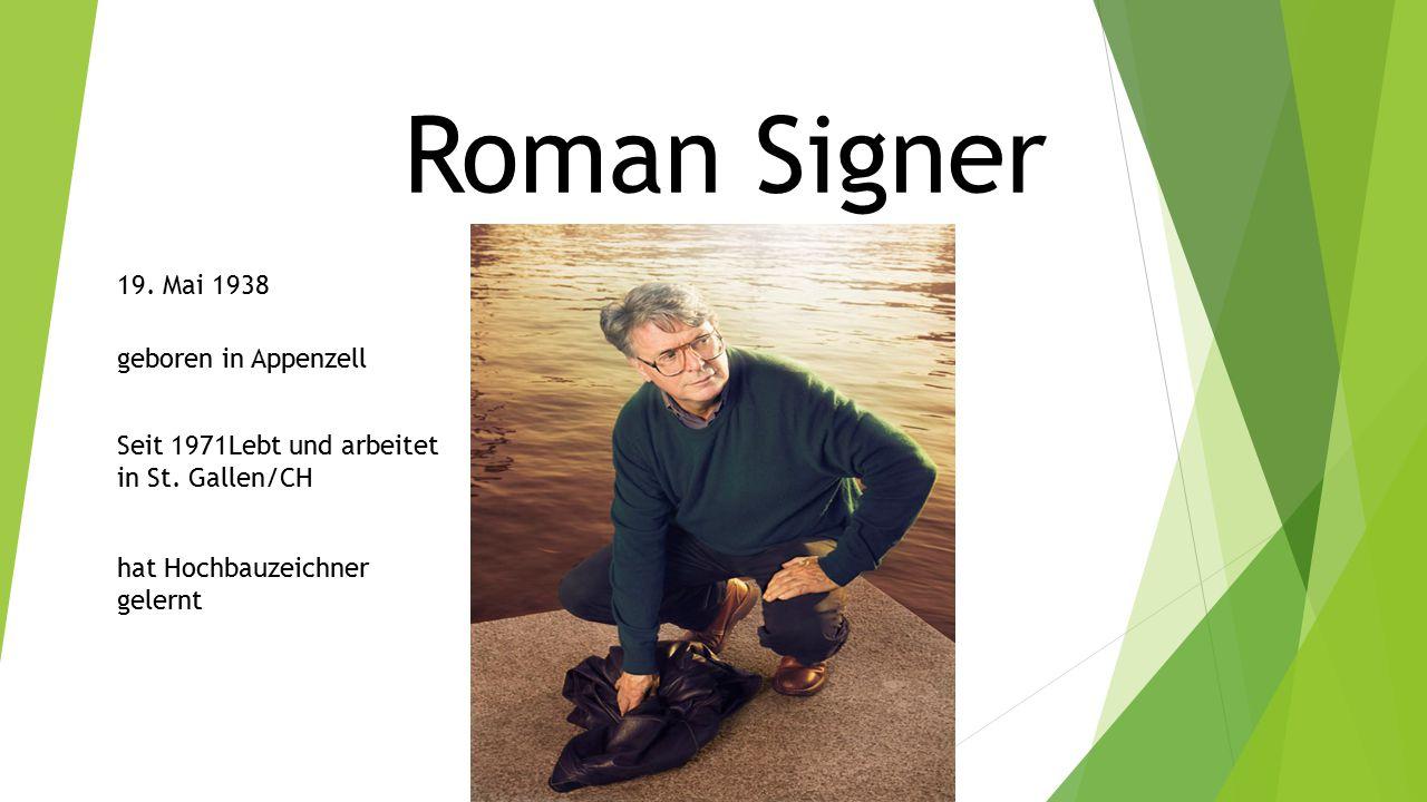 Roman Signer 19. Mai 1938 Seit 1971Lebt und arbeitet in St. Gallen/CH hat Hochbauzeichner gelernt geboren in Appenzell