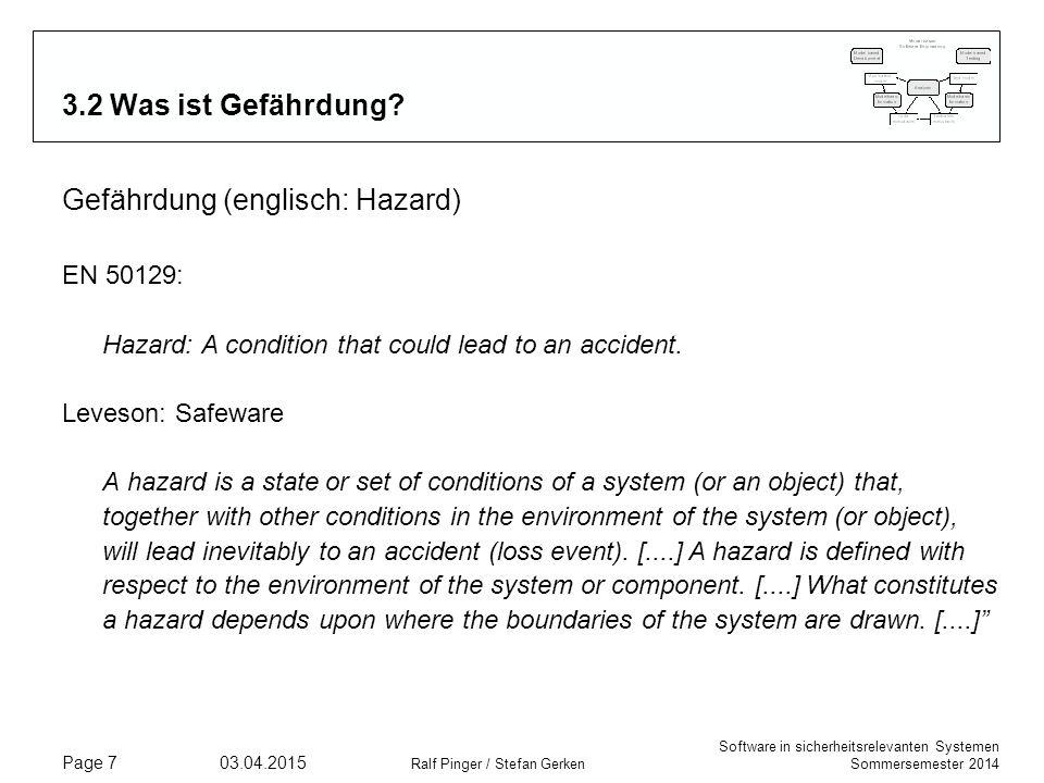 Software in sicherheitsrelevanten Systemen Sommersemester 2014 03.04.2015 Ralf Pinger / Stefan Gerken Page 7 3.2 Was ist Gefährdung.