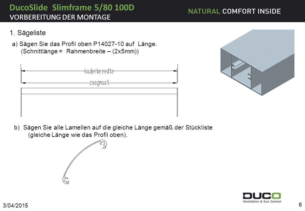 1. Sägeliste a) Sägen Sie das Profil oben P14027-10 auf Länge. (Schnittlänge = Rahmenbreite – (2x5mm)) 3/04/2015 6 VORBEREITUNG DER MONTAGE b) Sägen S