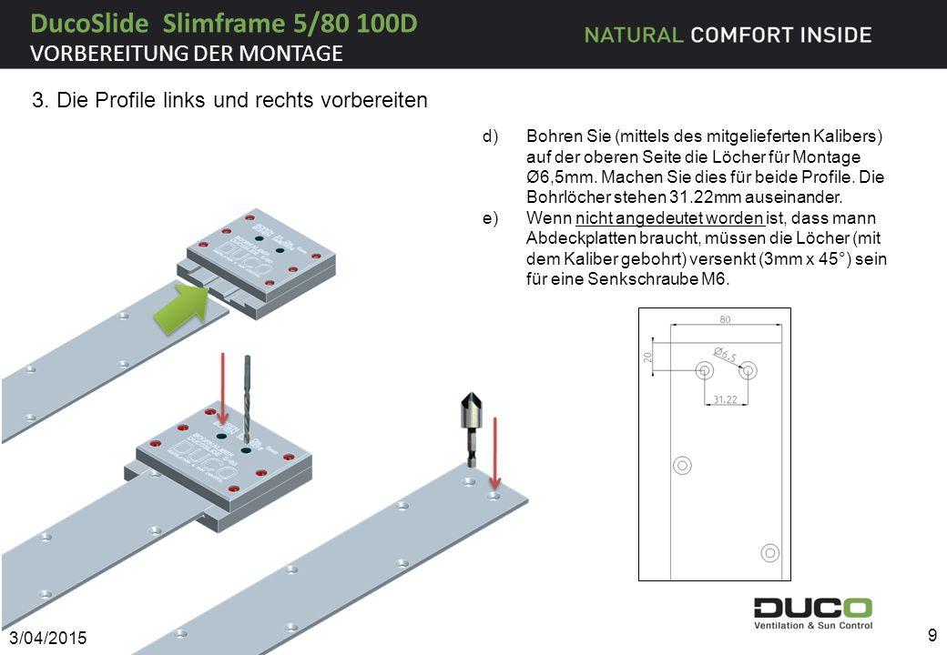 d)Bohren Sie (mittels des mitgelieferten Kalibers) auf der oberen Seite die Löcher für Montage Ø6,5mm. Machen Sie dies für beide Profile. Die Bohrlöch