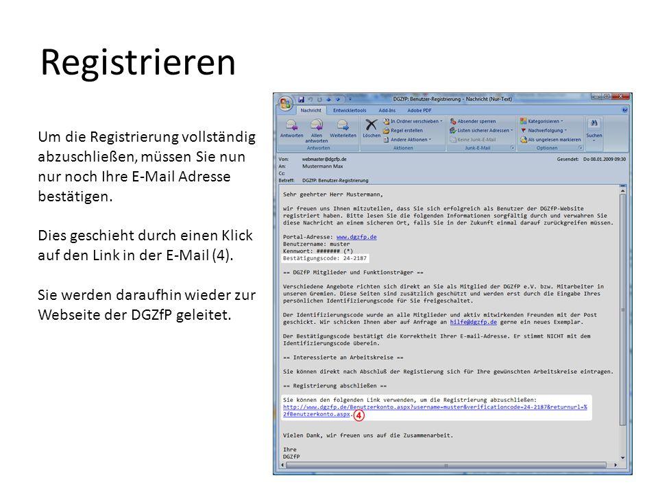 Registrieren Um die Registrierung vollständig abzuschließen, müssen Sie nun nur noch Ihre E-Mail Adresse bestätigen.