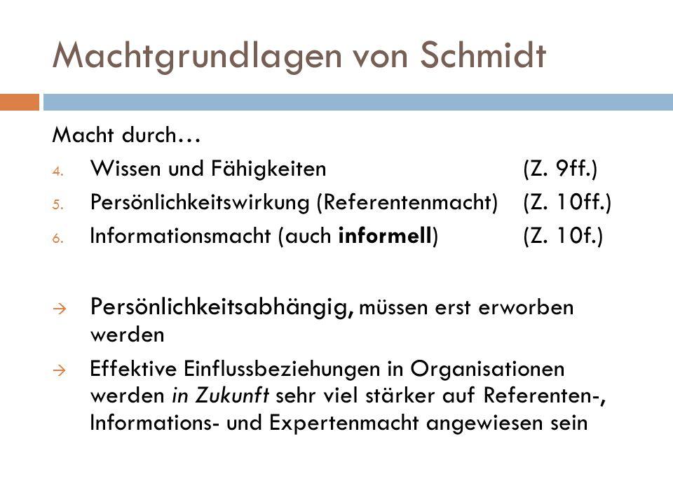Machtgrundlagen von Schmidt Macht durch… 4. Wissen und Fähigkeiten(Z. 9ff.) 5. Persönlichkeitswirkung (Referentenmacht) (Z. 10ff.) 6. Informationsmach