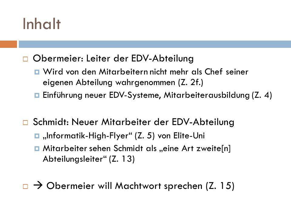 Inhalt  Obermeier: Leiter der EDV-Abteilung  Wird von den Mitarbeitern nicht mehr als Chef seiner eigenen Abteilung wahrgenommen (Z. 2f.)  Einführu