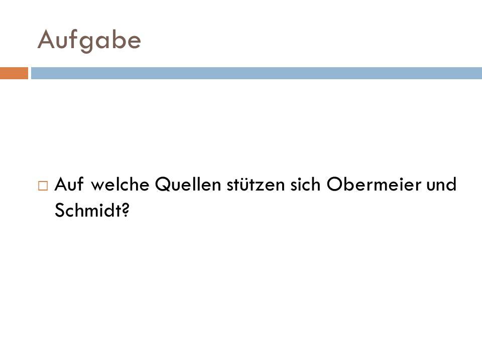 Aufgabe  Auf welche Quellen stützen sich Obermeier und Schmidt?