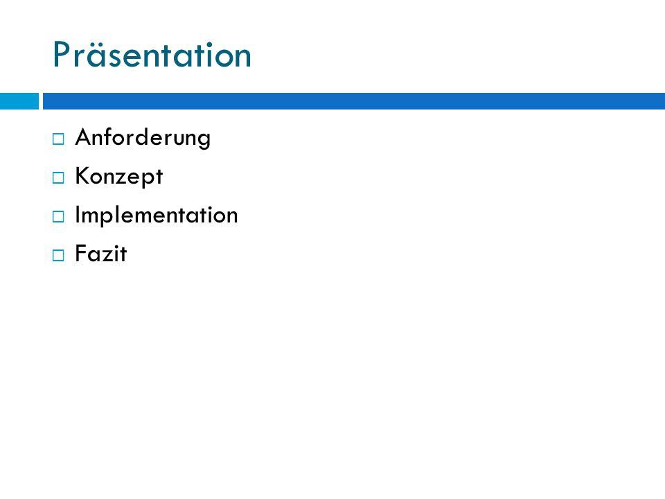 Präsentation  Anforderung  Konzept  Implementation  Fazit