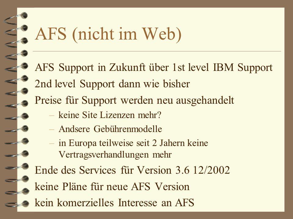 AFS (nicht im Web) AFS Support in Zukunft über 1st level IBM Support 2nd level Support dann wie bisher Preise für Support werden neu ausgehandelt –keine Site Lizenzen mehr.