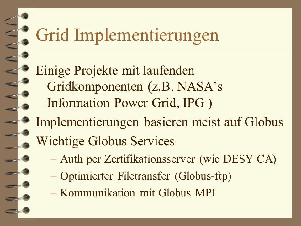 Grid Implementierungen Einige Projekte mit laufenden Gridkomponenten (z.B.