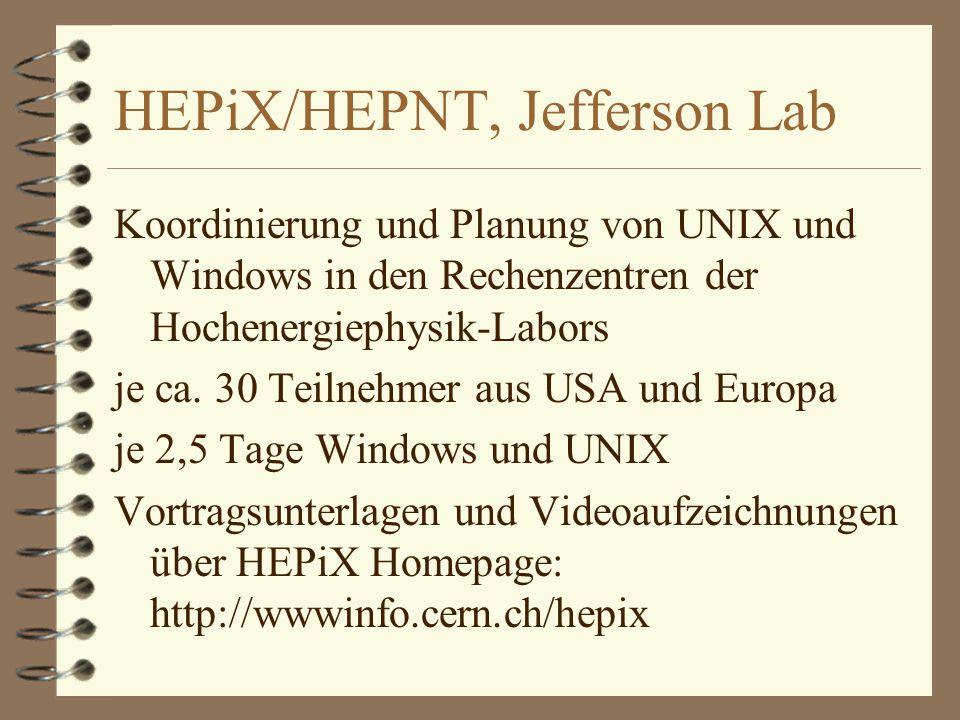 HEPiX/HEPNT, Jefferson Lab Koordinierung und Planung von UNIX und Windows in den Rechenzentren der Hochenergiephysik-Labors je ca.
