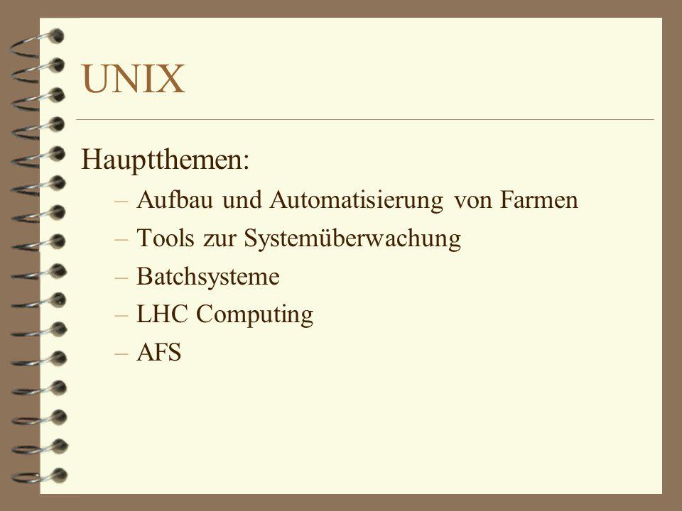 UNIX Hauptthemen: –Aufbau und Automatisierung von Farmen –Tools zur Systemüberwachung –Batchsysteme –LHC Computing –AFS