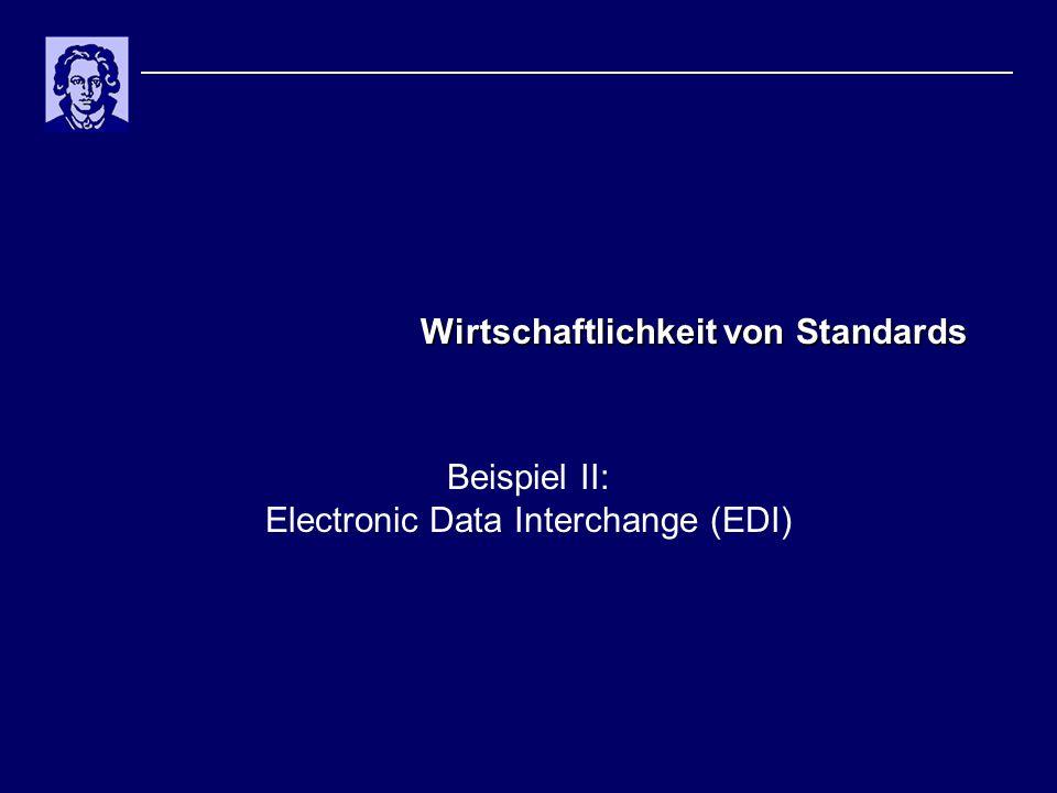 Wirtschaftlichkeit von Standards Beispiel II: Electronic Data Interchange (EDI)