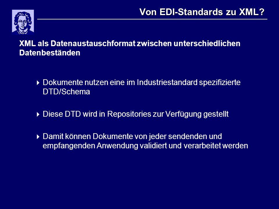 Von EDI-Standards zu XML? XML als Datenaustauschformat zwischen unterschiedlichen Datenbeständen  Dokumente nutzen eine im Industriestandard spezifiz