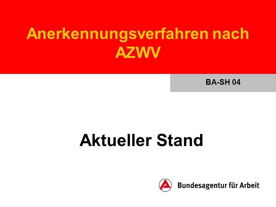 Anerkennungsverfahren nach AZWV Aktueller Stand BA-SH 04
