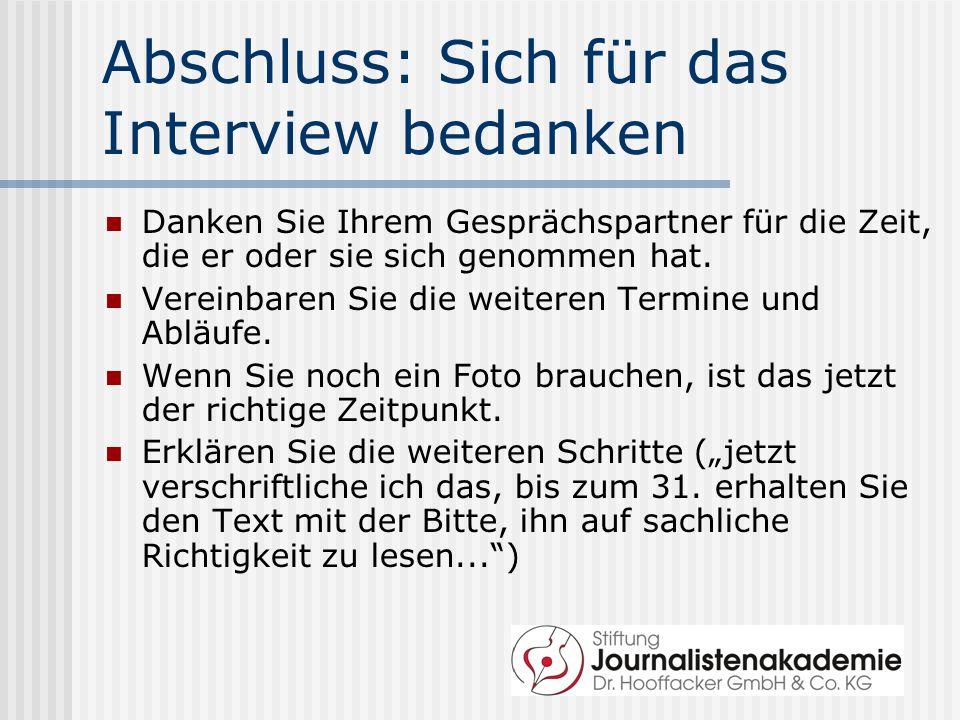 Abschluss: Sich für das Interview bedanken Danken Sie Ihrem Gesprächspartner für die Zeit, die er oder sie sich genommen hat.